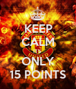 KEEP CALM ITS  ONLY 15 POINTS - Personalised Poster large