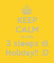 KEEP CALM its only 3 sleeps til Holiday!! :D - Personalised Poster large