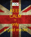 KEEP CALM its  only  a gold medel - Personalised Poster large