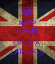 KEEP CALM ITS ONLY A  LAPTOP :) - Personalised Poster large