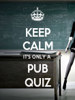 KEEP CALM IT'S ONLY A  PUB QUIZ - Personalised Poster large