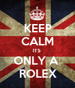 KEEP CALM ITS  ONLY A  ROLEX - Personalised Poster large