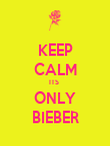 KEEP CALM ITS  ONLY BIEBER - Personalised Poster large