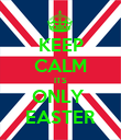 KEEP CALM ITS ONLY  EASTER - Personalised Poster large