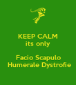 KEEP CALM its only  Facio Scapulo  Humerale Dystrofie - Personalised Poster large