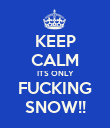 KEEP CALM ITS ONLY FUCKING SNOW!! - Personalised Poster large