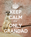 KEEP CALM ITS  ONLY GRANDAD - Personalised Poster large