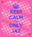KEEP CALM ITS ONLY JAZ - Personalised Poster small