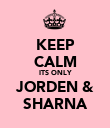 KEEP CALM ITS ONLY JORDEN & SHARNA - Personalised Poster large