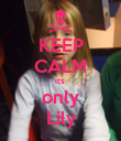 KEEP CALM its  only Lily - Personalised Poster large
