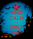 KEEP CALM ITS  ONLY ME! - Personalised Poster large
