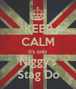 KEEP CALM it's only Niggy's Stag Do - Personalised Poster large