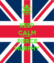KEEP CALM ITS ONLY PIERCE MURPHY - Personalised Poster large