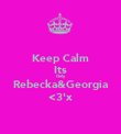 Keep Calm Its Only Rebecka&Georgia <3'x - Personalised Poster large