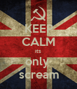 KEEP CALM its  only  scream - Personalised Poster large