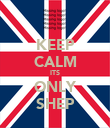 KEEP CALM ITS ONLY SHEP - Personalised Poster large