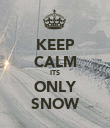 KEEP CALM ITS ONLY SNOW - Personalised Poster large