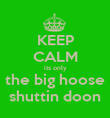 KEEP CALM its only the big hoose shuttin doon - Personalised Poster large