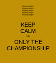 KEEP CALM ITS ONLY THE CHAMPIONSHIP - Personalised Poster large