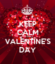 KEEP CALM IT'S ONLY VALENTINE'S DAY - Personalised Poster large