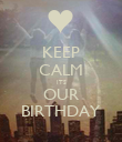 KEEP CALM ITS OUR BIRTHDAY - Personalised Poster large