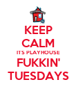 KEEP CALM ITS PLAYHOUSE FUKKIN' TUESDAYS - Personalised Poster large
