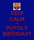 KEEP CALM its PUYOL'S BIRTHDAY!! - Personalised Poster large
