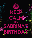 KEEP CALM IT'S SABRINA'S BIRTHDAY - Personalised Poster large