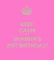 KEEP CALM ITS SHANHA'S 21ST BIRTHDAY! - Personalised Poster large