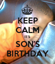 KEEP CALM ITS SON'S BIRTHDAY - Personalised Poster large