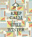 KEEP CALM IT'S STILL WINTER - Personalised Poster large