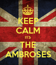 KEEP CALM ITS THE AMBROSES - Personalised Poster large