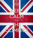 KEEP CALM ITS THE OLIMPICS - Personalised Poster large