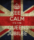 KEEP CALM ITS THE  QUEENS JUBILEE - Personalised Poster large