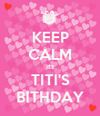 KEEP CALM its TITI'S BITHDAY - Personalised Poster large