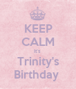 KEEP CALM It's  Trinity's Birthday  - Personalised Poster large