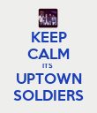 KEEP CALM ITS  UPTOWN SOLDIERS - Personalised Poster large