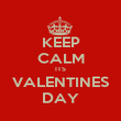KEEP CALM ITS VALENTINES DAY - Personalised Poster small