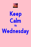 Keep Calm Its Wednesday  - Personalised Poster large