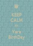 KEEP CALM It's Yara BirthDay - Personalised Poster large