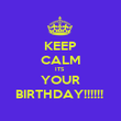 KEEP CALM ITS  YOUR BIRTHDAY!!!!!!  - Personalised Poster large