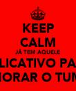 KEEP CALM JÁ TEM AQUELE APLICATIVO PARA MELHORAR O TUMBLR. - Personalised Poster large