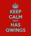 KEEP CALM JACK HAS QWINGS - Personalised Poster large
