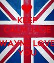 KEEP CALM JADE Cus WAYNE LOVE YOU - Personalised Poster large