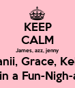 KEEP CALM James, azz, jenny Danii, Grace, Keke are doin a Fun-Nigh-a-thon, - Personalised Poster large