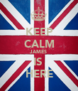 KEEP CALM JAMES  IS  HERE - Personalised Poster large
