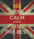 KEEP CALM JAMES IS THE BEST - Personalised Poster large