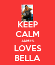KEEP CALM JAMES LOVES BELLA - Personalised Poster large