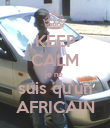 KEEP CALM je ne  suis qu'un AFRICAIN - Personalised Poster large