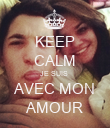 KEEP CALM JE SUIS  AVEC MON AMOUR - Personalised Poster large